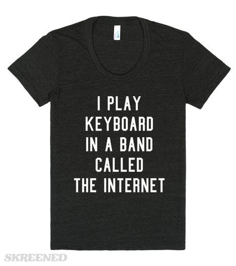 I Play Keyboard In A Band Called The Internet | I play keyboard in a band called the internet t-shirts and tank tops. #Skreened