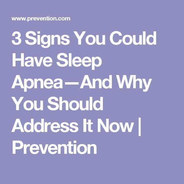 3 Signs You Could Have Sleep Apnea—And Why You Should Address It Now | Prevention
