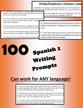 Here are 100 READY-MADE writing prompts for Spanish 1. Watch your student's skills grow as you have them to do a quick-write daily for the bell ringer. These prompts are creative, real-life relevant, and will grow interest with your students. They include all content covered in the first semester