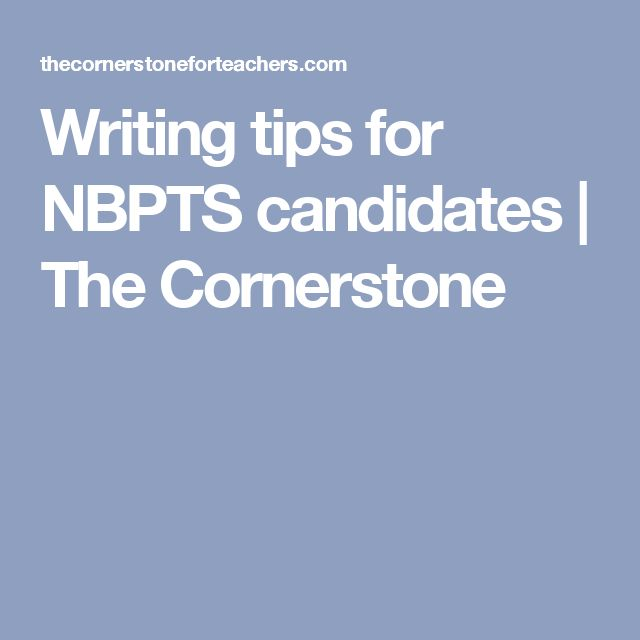 Writing tips for NBPTS candidates | The Cornerstone