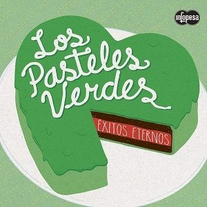 Los Pasteles Verdes - Exitos Eternos (2015)