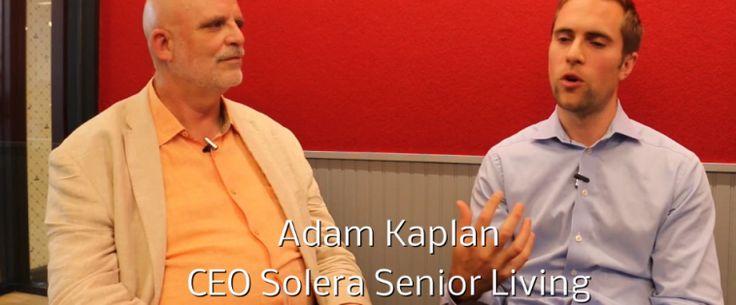 Several months ago I was in Chicago and got a chance to chat with Adam Kaplan about his move from Senior Lifestyle Corporation to his new company, Solera Senior Living and culture.