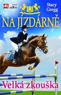 NA JÍZDÁRNĚ - Velká zkouška #StacyGregg #Alpress #Knihy #Koně