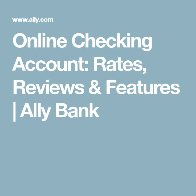 Online Checking Account: Rates, Reviews & Features | Ally Bank