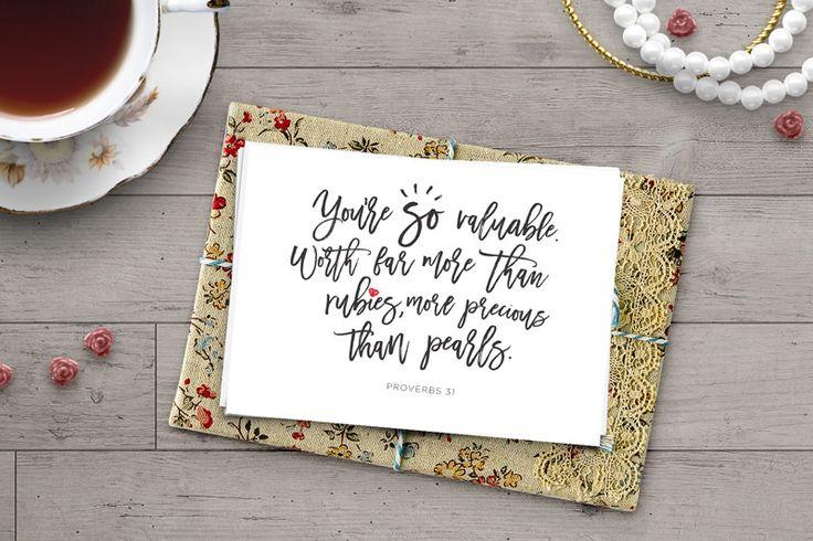 You're so valuable. Worth far more than rubies, more precious than pearls (Prov 31)