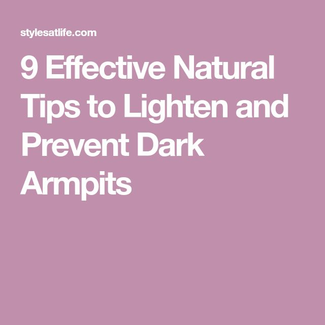 9 Effective Natural Tips to Lighten and Prevent Dark Armpits
