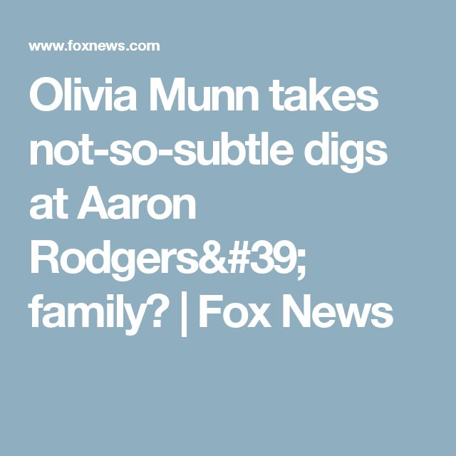 Olivia Munn takes not-so-subtle digs at Aaron Rodgers' family? | Fox News