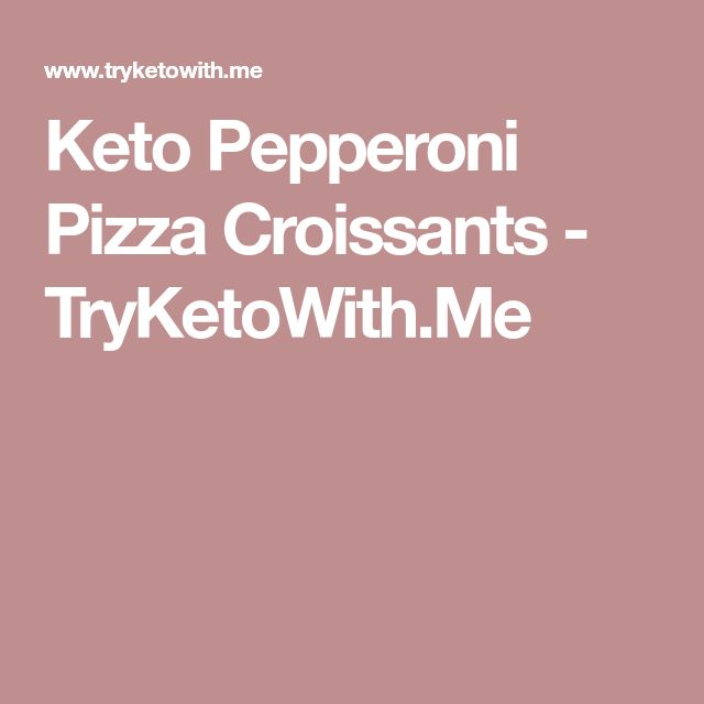 Keto Pepperoni Pizza Croissants - TryKetoWith.Me