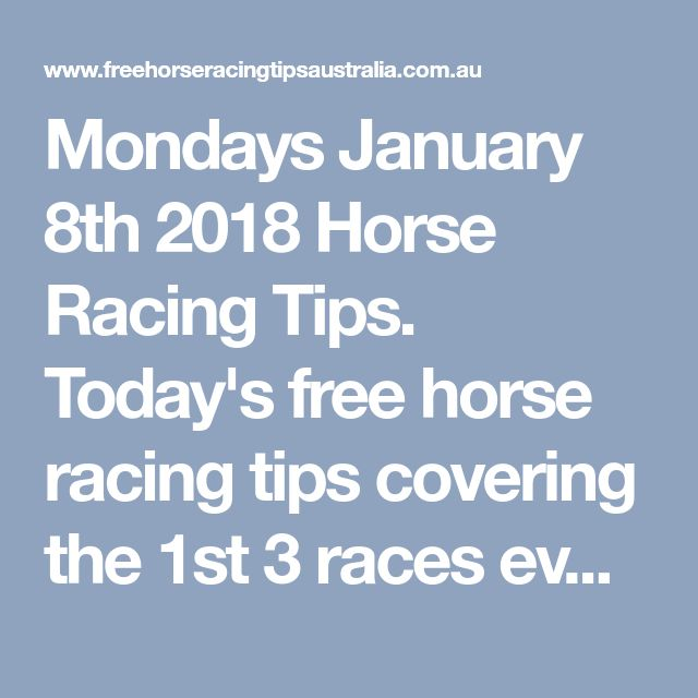 Mondays January 8th 2018 Horse Racing Tips. Today's free horse racing tips covering the 1st 3 races everywhere...