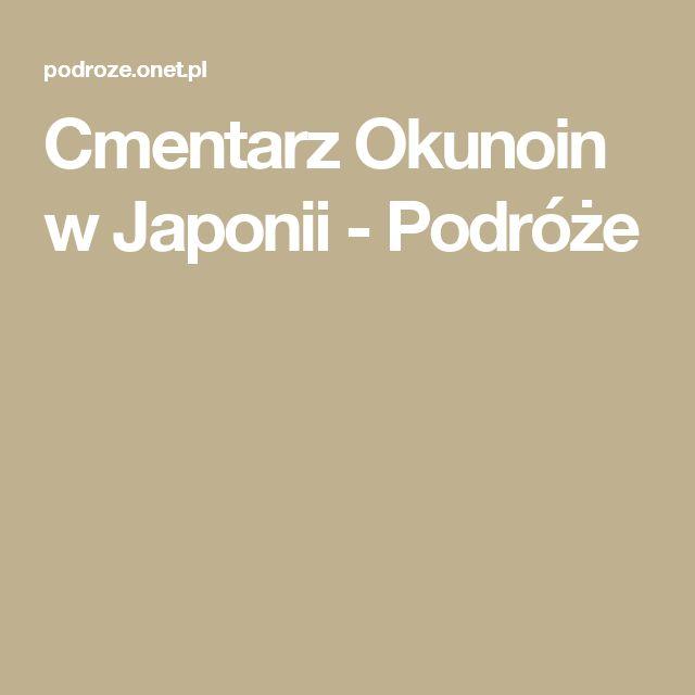 Cmentarz Okunoin w Japonii - Podróże