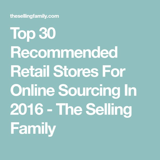 Top 30 Recommended Retail Stores For Online Sourcing In 2016 - The Selling Family