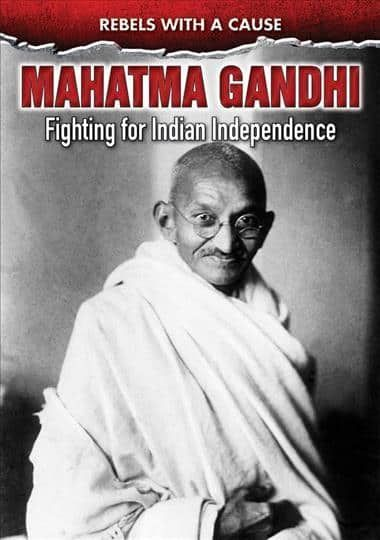 Mahatma Gandhi: Fighting for Indian Independence