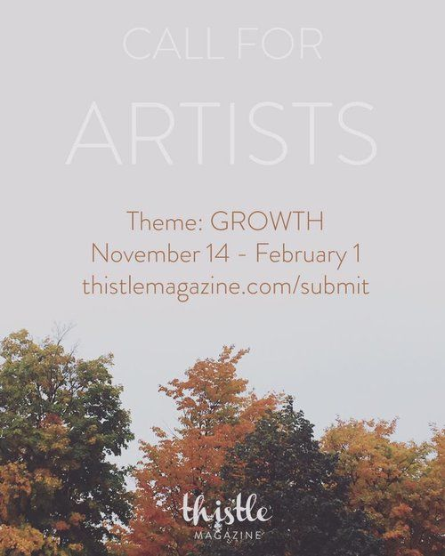 Submissions now open for the GROWTH Issue! Deadline - February 1st. http://www.thistlemagazine.com/submit