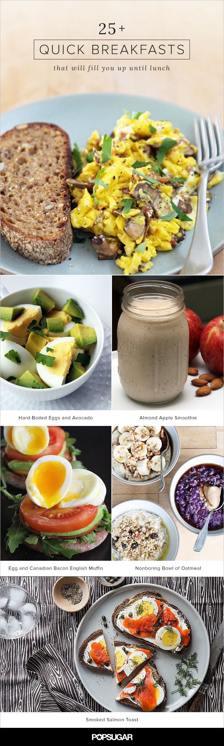 If you're guilty of skipping breakfast, then it's time for an intervention. Behold, 26 delicious recipes that are quick, easy, and filling. It's possible to make a good breakfast without getting up any earlier (or at least not much earlier), and the best part is you'll be completely satisfied until lunchtime rolls around.