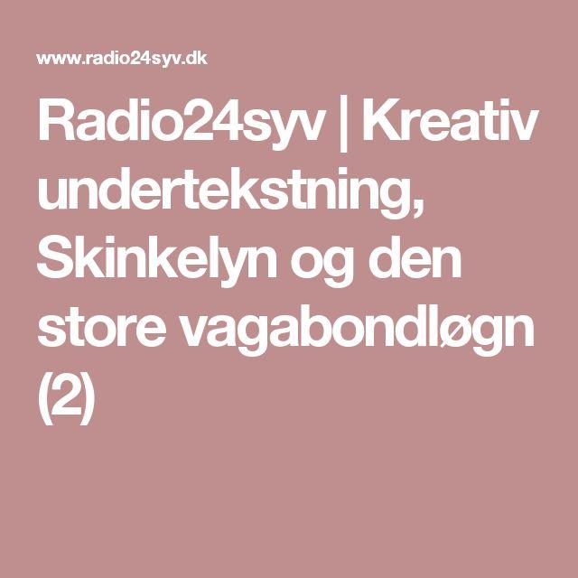 Radio24syv | Kreativ undertekstning, Skinkelyn og den store vagabondløgn (2)
