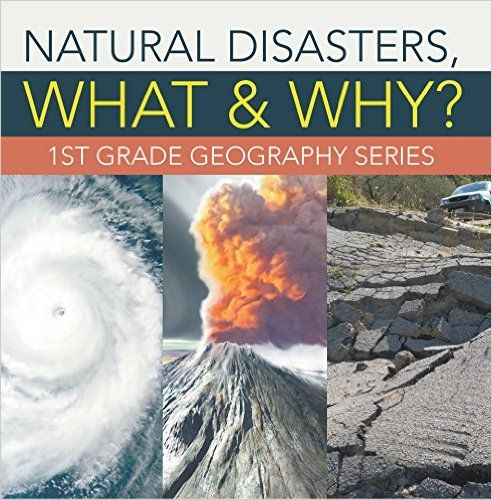 Amazon.com: Natural Disasters, What & Why? : 1st Grade Geography Series: First Grade Books (Children's Earth Sciences Books) eBook: Baby Professor: Kindle Store
