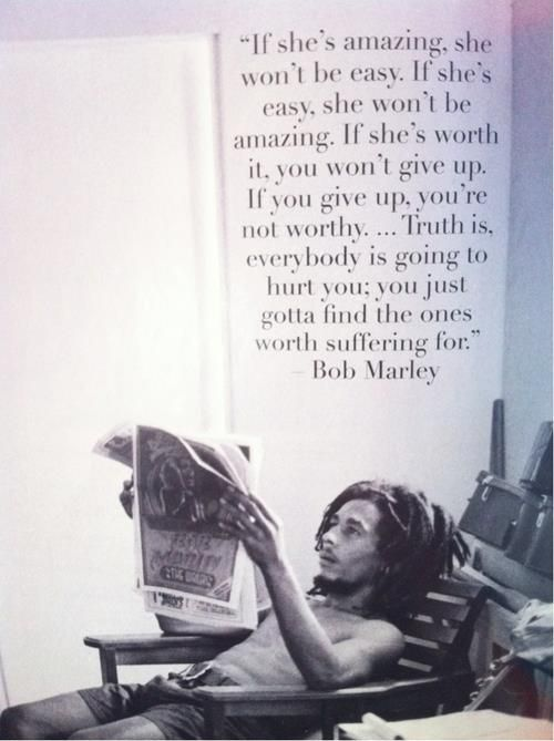 Everybody is going to hurt you, you just have to find the ones worth suffering for.