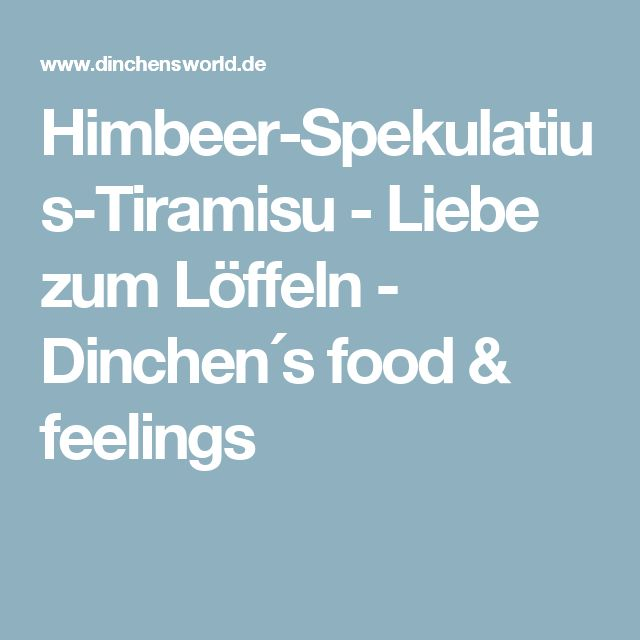 Himbeer-Spekulatius-Tiramisu - Liebe zum Löffeln - Dinchen´s food & feelings