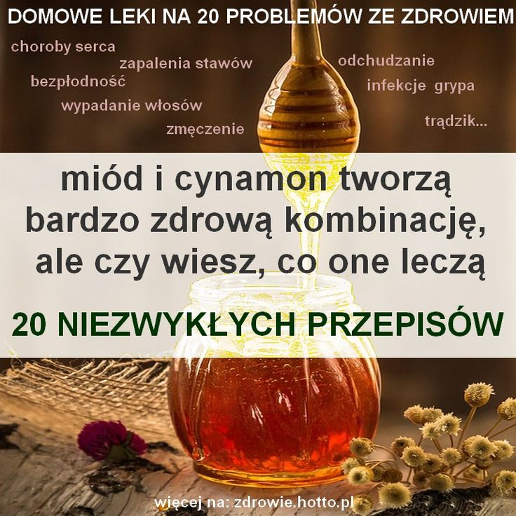 20 niezwykłych przepisów. Połączenie miodu z cynamonem było stosowane od wieków w dawnych tradycyjnych chińskich i indyjskich (Ajurweda) systemach medycz