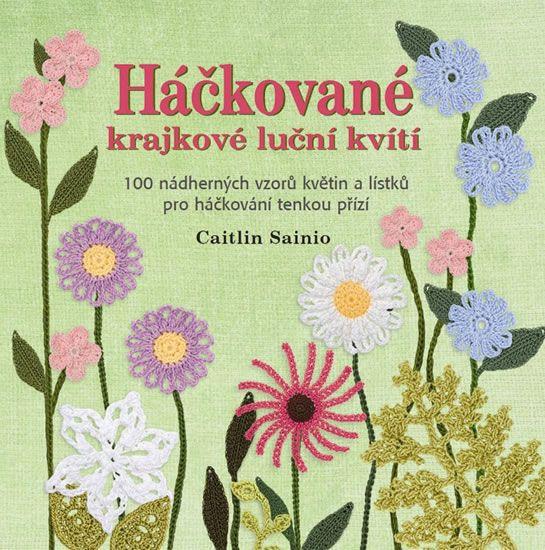 Háčkované krajkové luční kvítí - 100 nádherných vzorů květin a lístků pro háčkování tenkou