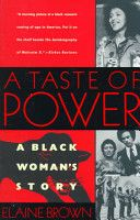 "GOG! 1993 reading selection (genre"" Autobiography). A taste of power:  a Black woman's story by Elaine Brown.  This is Brown's account of her life at the highest levels of the Black Panther party's hierarchy. More than a journey through a turbulent time in American history, this is the story of a  Bblack woman's battle to define herself. (Wiki - clik  pic for more)"