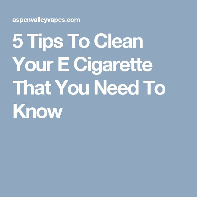 5 Tips To Clean Your E Cigarette That You Need To Know