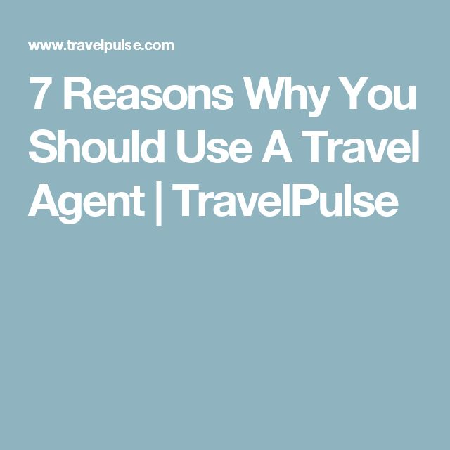 7 Reasons Why You Should Use A Travel Agent | TravelPulse