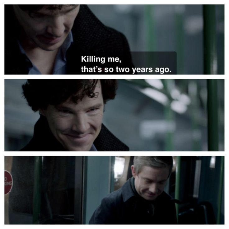 """Killing me. That's so two years ago."" Funny because it's true! Sherlock"