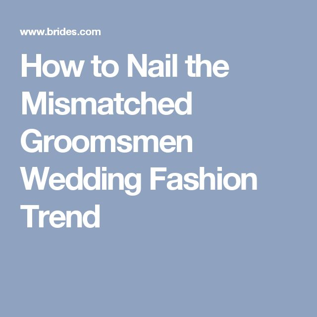 How to Nail the Mismatched Groomsmen Wedding Fashion Trend