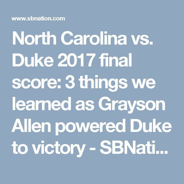 North Carolina vs. Duke 2017 final score: 3 things we learned as Grayson Allen powered Duke to victory - SBNation.com