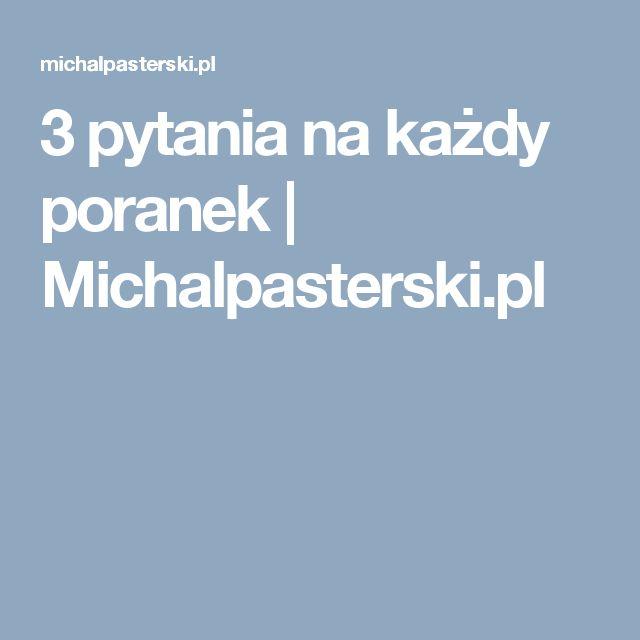 3 pytania na każdy poranek | Michalpasterski.pl
