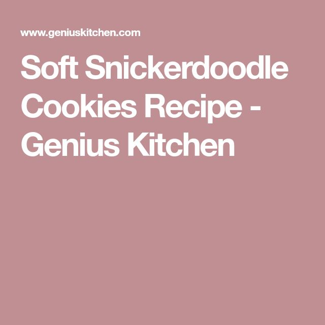 Soft Snickerdoodle Cookies Recipe - Genius Kitchen