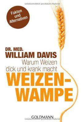 Weizenwampe: Warum Weizen dick und krank macht:Amazon.de:Bücher