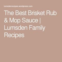 The Best Brisket Rub & Mop Sauce | Lumsden Family Recipes