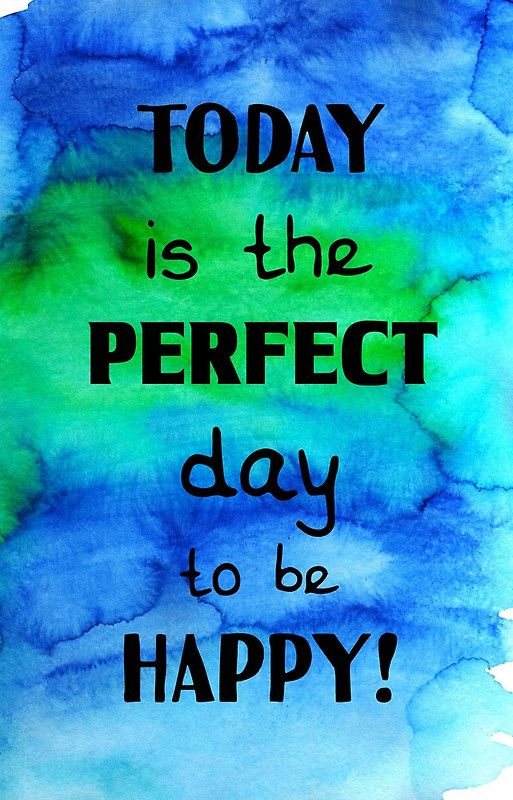 Today is the perfect day to be happy!