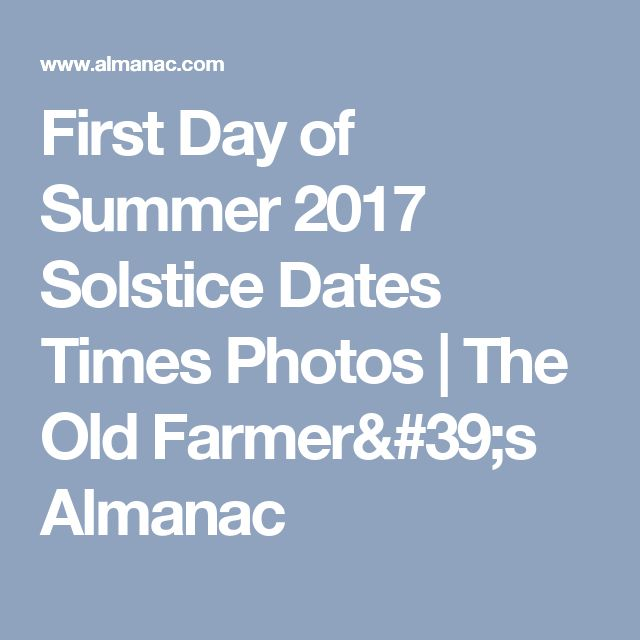 First Day of Summer 2017 Solstice Dates Times Photos | The Old Farmer's Almanac
