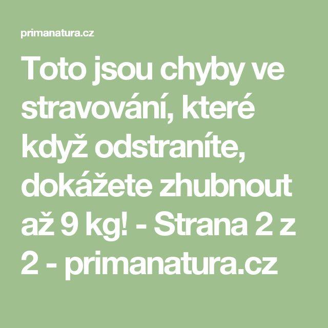 Toto jsou chyby ve stravování, které když odstraníte, dokážete zhubnout až 9 kg! - Strana 2 z 2 - primanatura.cz