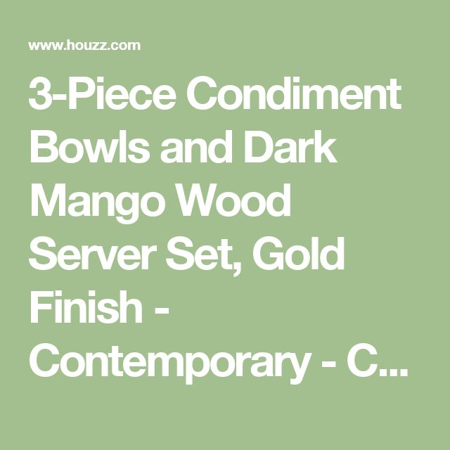 3-Piece Condiment Bowls and Dark Mango Wood Server Set, Gold Finish - Contemporary - Condiment Sets - by Thirstystone