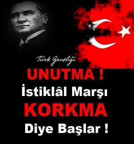 UNUTMA İstiklal Marşı KORKMA Diye başlar !!!