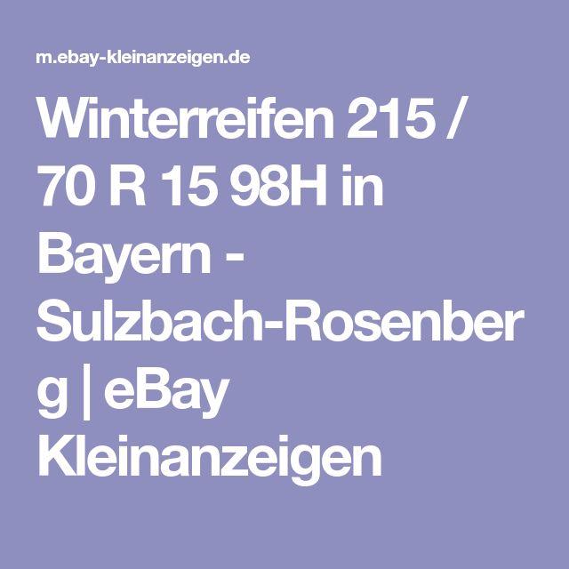 Winterreifen 215 / 70 R 15 98H in Bayern - Sulzbach-Rosenberg | eBay Kleinanzeigen