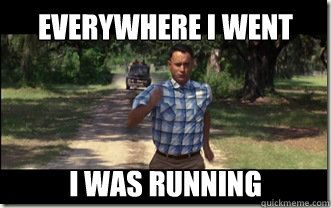 everywhere i went i was running - Forrest Gump - quickmeme