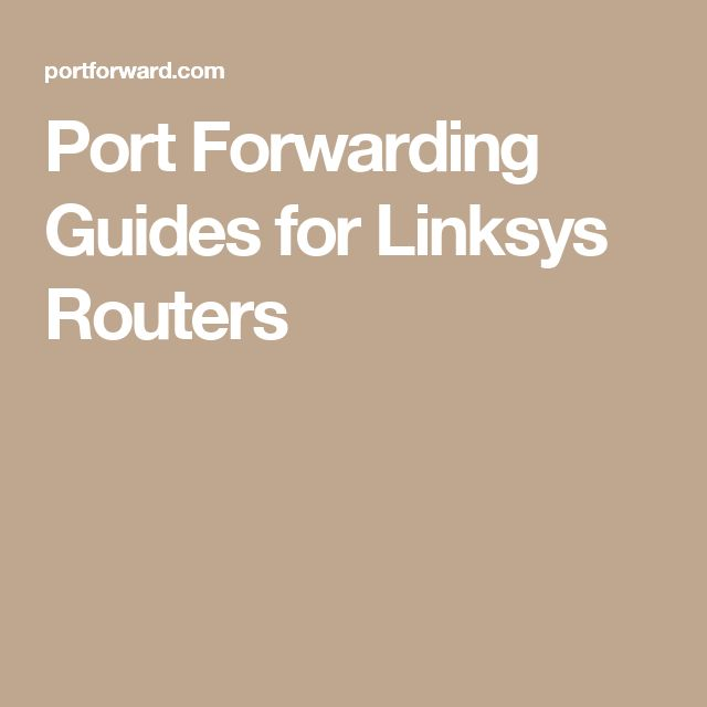 Port Forwarding Guides for Linksys Routers
