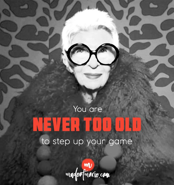 You are never too old to step up your game - No excuses at Made of Moxie