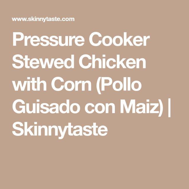 Pressure Cooker Stewed Chicken with Corn (Pollo Guisado con Maiz) | Skinnytaste
