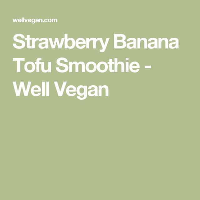 Best 25+ Tofu smoothie ideas on Pinterest   Fiber in kale ...