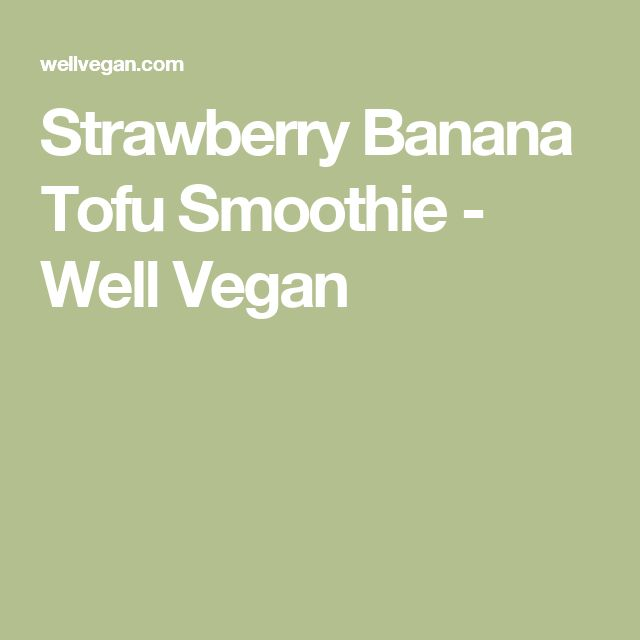 ... + ideas about Tofu Smoothie on Pinterest | Smoothie, Tofu and Juicing