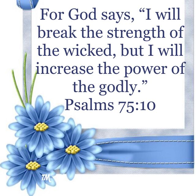 Psalm 75:10 What He says, that He will do. You can count on it.