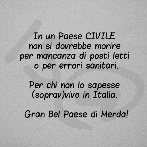 In un Paese CIVILE non si dovrebbe morire per mancanza di posti letti o per errori sanitari. Per chi non lo sapesse (soprav)vivo in Italia. Gran Bel #Paese di #Merda. #Italy