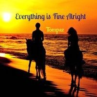 Everything Is Fine Alright by Tompaz on SoundCloud newly remade tune enjoy as where yer feet now may roam:) love Tompaz