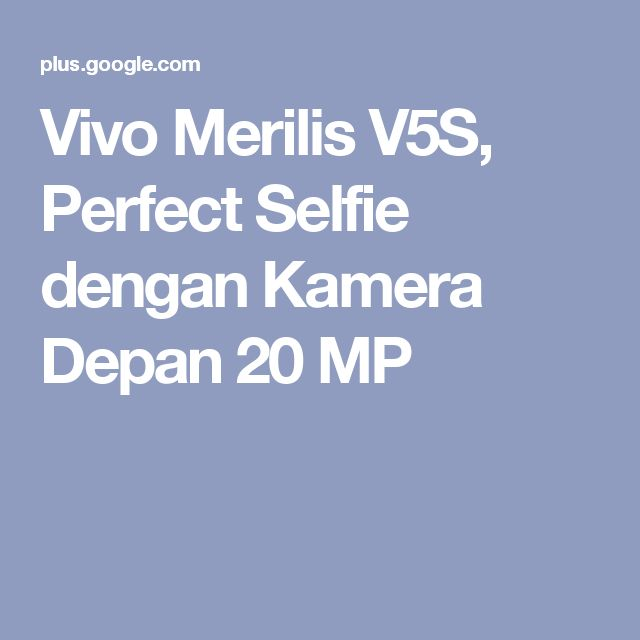 Vivo Merilis V5S, Perfect Selfie dengan Kamera Depan 20 MP